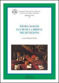 Pietro Gnocchi e la musica a Brescia nel Settecento.: Toscani,Claudio (a cura di).