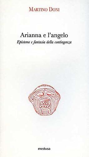 Arianna e l'angelo. Episteme e fantasia della contingenza.: Doni,Martino.