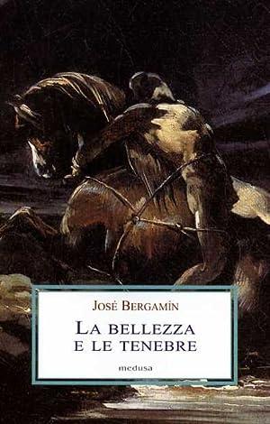 La bellezza e le tenebre. Nei labirinti della parola poetica.: Bergamìn,José.