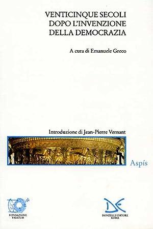 Venticinque secoli dopo l'invenzione della democrazia.: Greco,Emanuele. (a cura di).