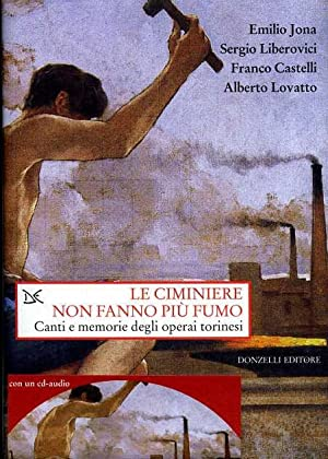 Le ciminiere non fanno più fumo. Canti e memorie degli operai torinesi.: Jona,Emilio. ...