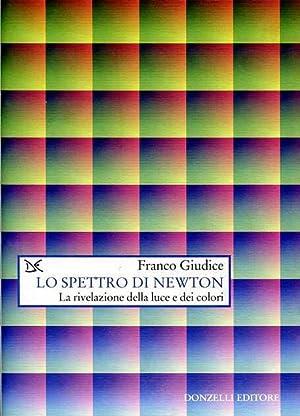 Lo spettro di Newton, La rivelazione della luce e dei colori.: Giudice,Franco.