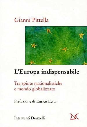 L'Europa indispensabile. Tra spinte nazionalistiche e mondo globalizzato.: Pittella,Gianni.