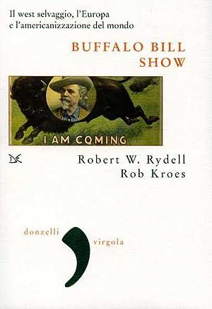 Buffalo Bill Show. Il West selvaggio, l'Europa e l'americanizzazione del mondo.: Rydell,...