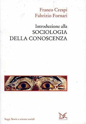 Introduzione alla sociologia della conoscenza.: Crespi,Franco. Fornari,Fabrizio.