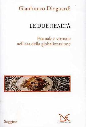 Le due realtà. Fattuale e virtuale nell'era della globalizzazione.: Dioguardi,...