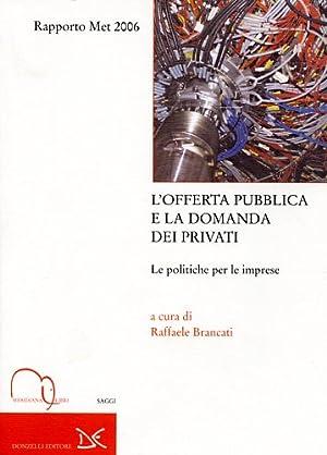 L'offerta pubblica e la domanda dei privati. La politica per le imprese. Rapporto MET 2006.: ...