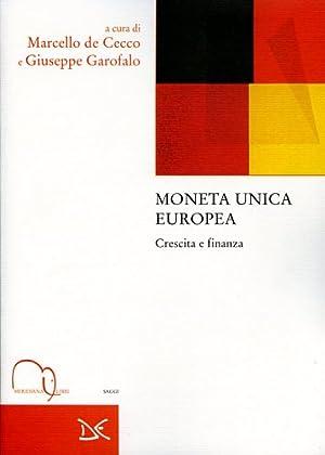 Moneta unica europea. crescita e finanza.: De Cecco,Marcello. Garofalo,Giuseppe. (a cura di).