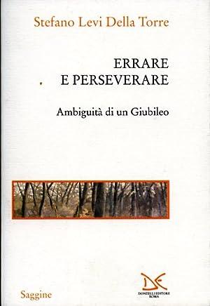 Errare e perseverare. Ambiguità di un Giubileo.: Levi Della Torre,Stefano.