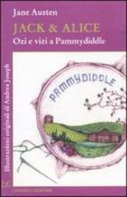 Jack & Alice. Ozi e vizia Pammydiddle.: Austen,Jane.