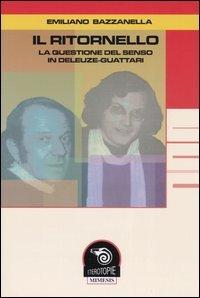 Il ritornello. La questione del senso in Deleuze-Guattari.: Bazzanella,Emiliano.