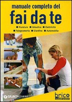 Manuale completo del fai da te. Muratura, idraulica, elettricità, falegnameria, giardino, ...