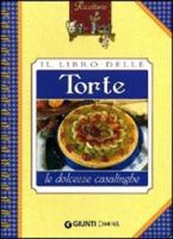 Il libro delle torte. Le dolcezze casalinghe.: --