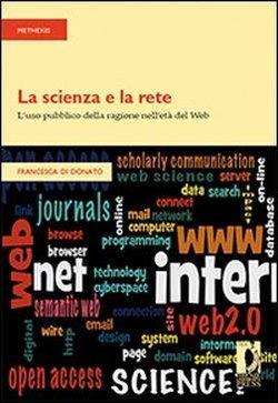 La scienza e la rete. L'uso pubblico della ragione n: Di Donato Francesca.