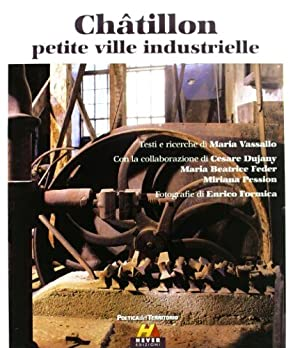 Châtillon petite ville industrielle.: Vassallo,Maria. Formica,Enrico.