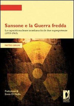 Sansone e la Guerra fredda. La capacità nucleare israelian: Gerlini Matteo.