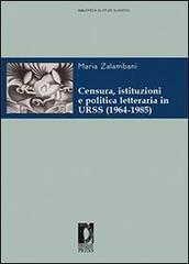 Censura, istituzioni e politica letteraria in URSS (1964-1985).: Zalambani Maria.