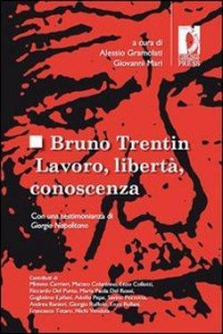 Bruno Trentin. Lavoro, libertà, conoscenza.