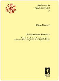 Raccontare la Slovenia. Narratività ed echi della cult: Bidovec Maria.