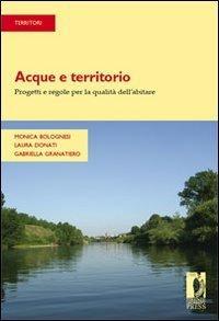 Acque e territorio. Progetti e regole per la quali: Bolognesi Monica, Donati Laura, Granatiero ...