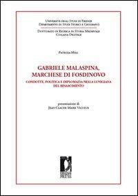 Gabriele Malaspina, marchese di Fosdinovo. Condotte, politica e diplomazi: Meli Patrizia.