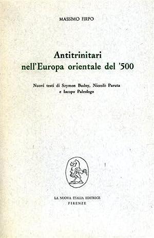 Antitrinitari nell'Europa Orientale del'500. Nuovi Testi di Szymon Budny, Niccolò ...