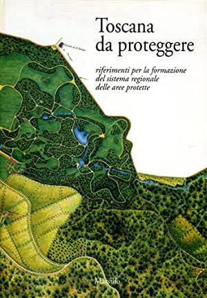 Toscana da proteggere, riferimenti per la formazione del sistema regionale delle aree protette.: --
