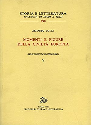 Momenti e figure della civiltà europea. Vol.V: Saggi storici e storiografici.: Saitta,...