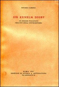 Sir Kenelm Digby. Un inglese italianato nell'Età: Gabrieli,Vittorio.