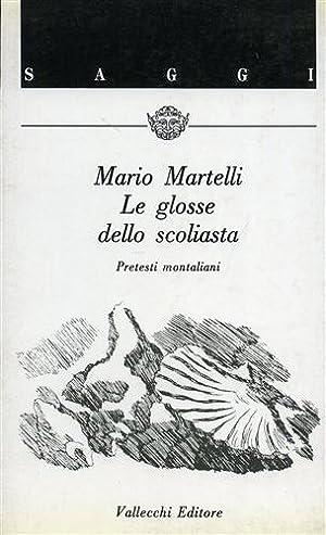 Le glosse dello scoliasta. Pretesti montaliani.: Martelli,Mario.
