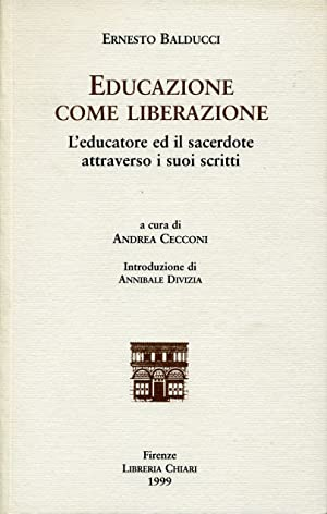Educazione come liberazione. L'educatore ed il sacerdote attraverso i suoi scritti.: Balducci,...