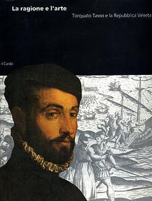 La ragione e l'arte. Torquato Tasso e la Repubblica Veneta.: Catalogo della Mostra: