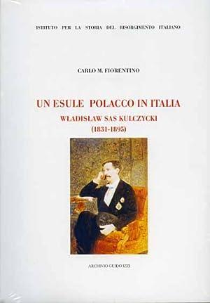 Un esule polacco in Italia. Wladislaw Sas Kulczycki 1831-1895.: Fiorentino,Carlo M.