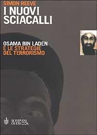 I nuovi sciacalli.Osama Bin Laden e le strategie del terrorismo.: Reeve,Simon.