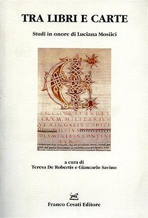 Tra libri e carte. Studi in onore di Luciana Mosiici.: D'Addario,A. Banti,O. Cardini,F. Larson,P. ...