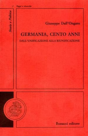 Germania, cento anni. Dall'unificazione alla riunificazione.: Dall'Ongaro,Giuseppe.