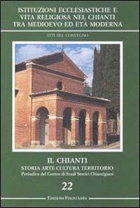 Istituzioni ecclesiastiche e vita religiosa nel Chianti tra Medioevo ed Età Moderna.: Atti ...