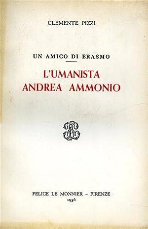 Un amico di Erasmo: l'umanista Andrea Ammonio.: Pizzi,Clemente.
