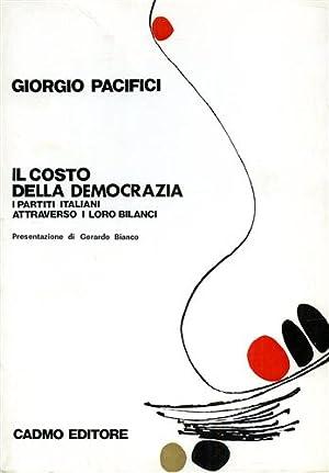 Il costo della democrazia. I partiti italiani attraverso i loro bilanci.: Pacifici,Giorgio.