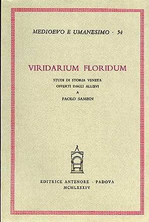 Viridarium floridum. Studi di storia veneta offerti dagli allievi a Paolo Sambin.: --
