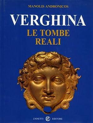 Verghina. Le tombe reali. I tesori delle tombe reali ma: Andronicos,Manolis.