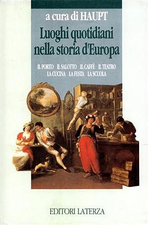 Luoghi quotidiani nella storia d'Europa. Il porto, il salotto, il caffè, il teatro, la ...