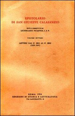 Epistolario di San Giuseppe Calasanzio. Vol.VII:Lettere dal n.3001 al n.3800, 1639-1641.: San ...