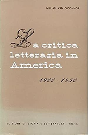 La critica letteraria in America. 1900-1950.: O'Connor,William Van.