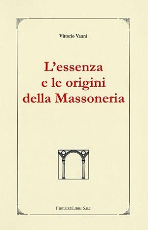 L' Essenza e le Origini della Massoneria. L'autore affronta, con profondità di ...