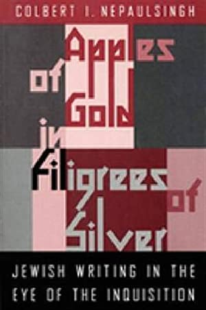 Apples of Gold in Filigrees of Silver. Jewish Writing in the Eye of the Spanish Inquisition.: ...