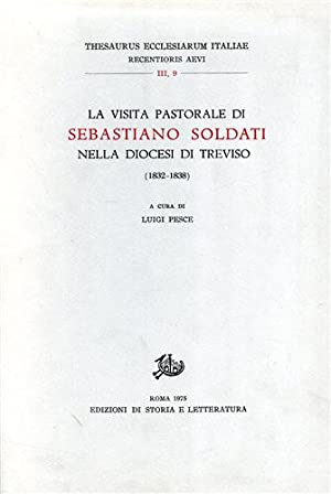 La visita pastorale di Sebastiano Soldati nella Diocesi di Treviso.1832-1838.: --