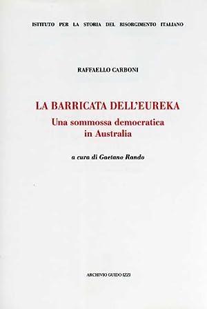 La barricata dell'Eureka. Una sommossa democratica in Australia.: Carboni,Raffaello.