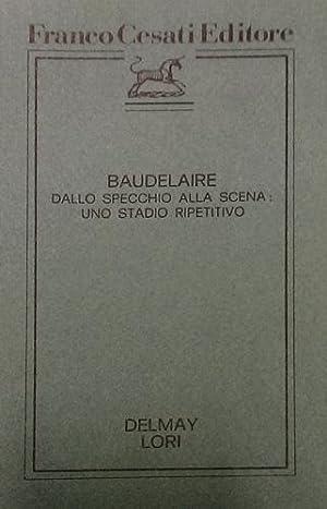 Baudelaire dallo specchio alla scena: uno stadio ripetitivo.: Delmay,B. Lori,M.C.