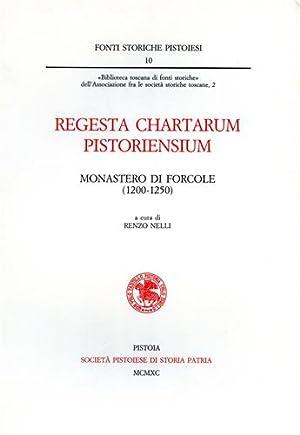 Regesta Chartarum Pistoriensium. Monastero di Forcole (1200-1250).: Nelli,Renzo (a cura